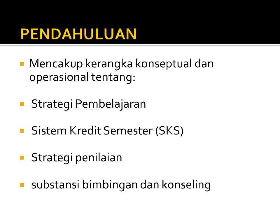  Mencakup kerangka konseptual dan operasional tentang:  Strategi Pembelajaran  Sistem Kredit Semester (SKS)  Strategi penilaian  substansi bimbin