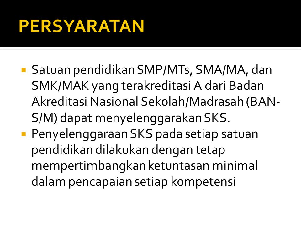  Satuan pendidikan SMP/MTs, SMA/MA, dan SMK/MAK yang terakreditasi A dari Badan Akreditasi Nasional Sekolah/Madrasah (BAN- S/M) dapat menyelenggaraka