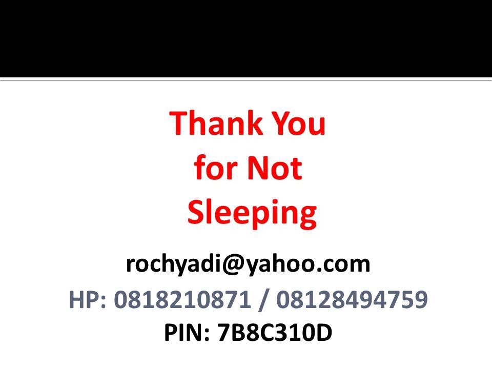 Thank You for Not Sleeping rochyadi@yahoo.com HP: 0818210871 / 08128494759 PIN: 7B8C310D