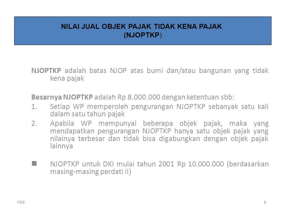 PBB8 NJOPTKP adalah batas NJOP atas bumi dan/atau bangunan yang tidak kena pajak Besarnya NJOPTKP adalah Rp 8.000.000 dengan ketentuan sbb: 1.Setiap W