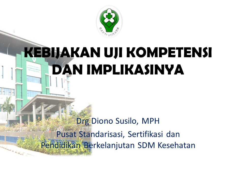 KEBIJAKAN UJI KOMPETENSI DAN IMPLIKASINYA Drg Diono Susilo, MPH Pusat Standarisasi, Sertifikasi dan Pendidikan Berkelanjutan SDM Kesehatan