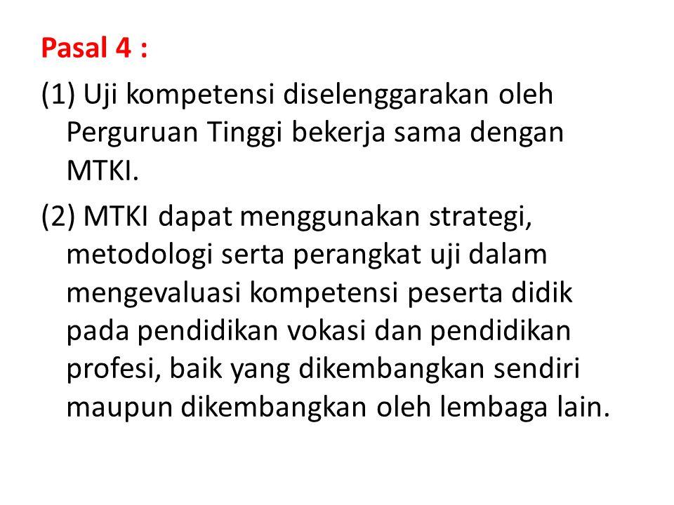 Pasal 4 : (1) Uji kompetensi diselenggarakan oleh Perguruan Tinggi bekerja sama dengan MTKI. (2) MTKI dapat menggunakan strategi, metodologi serta per