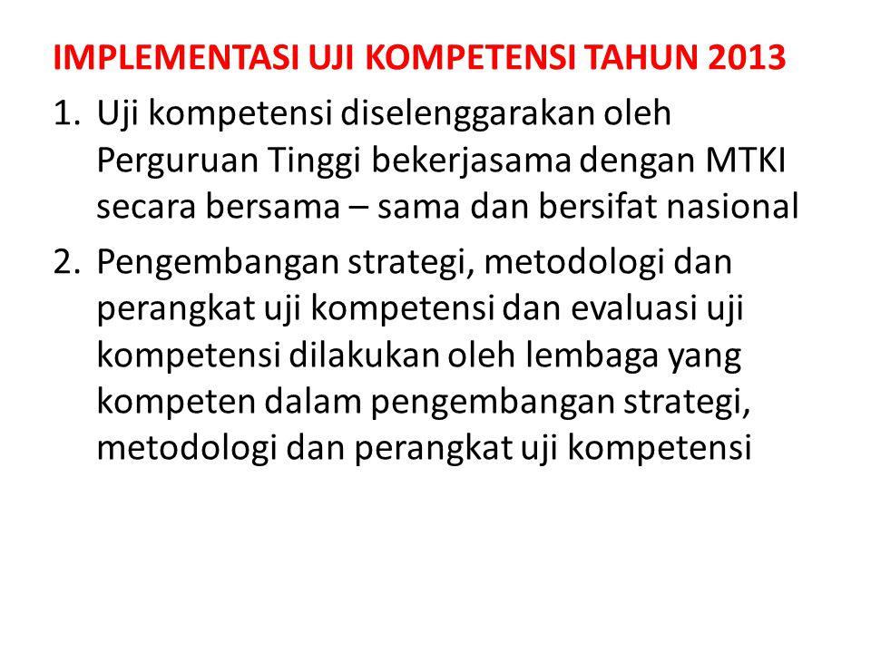 IMPLEMENTASI UJI KOMPETENSI TAHUN 2013 1.Uji kompetensi diselenggarakan oleh Perguruan Tinggi bekerjasama dengan MTKI secara bersama – sama dan bersif