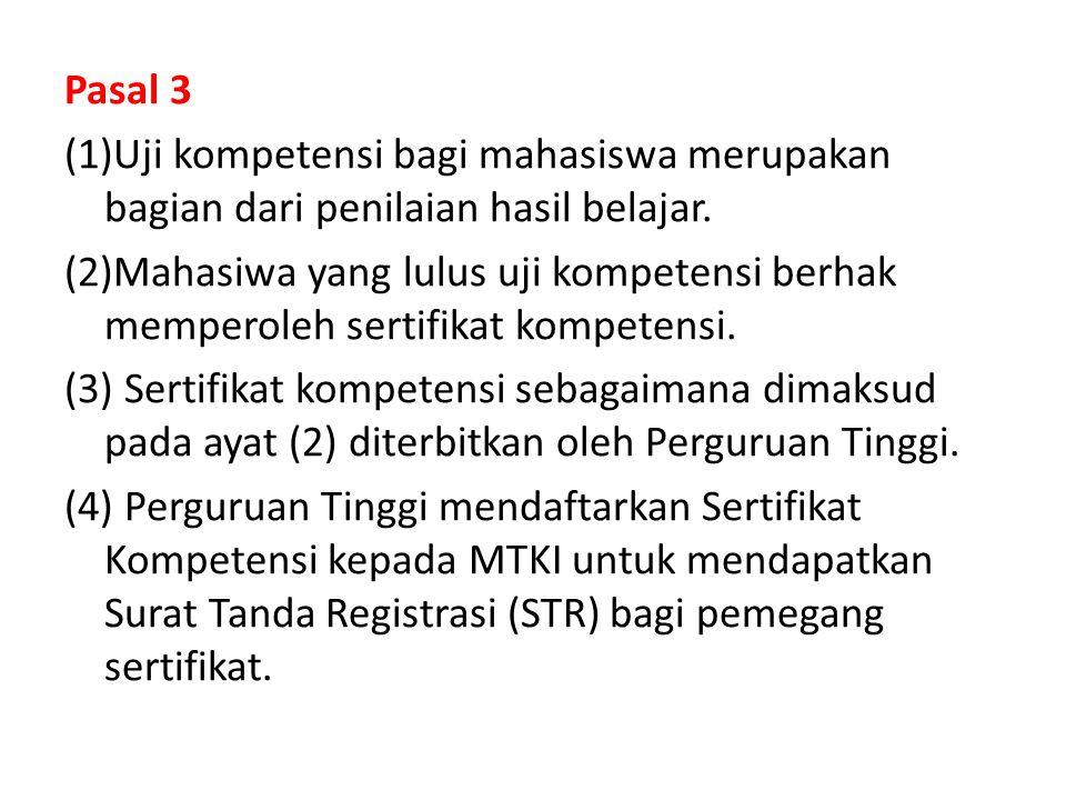 Pasal 3 (1)Uji kompetensi bagi mahasiswa merupakan bagian dari penilaian hasil belajar. (2)Mahasiwa yang lulus uji kompetensi berhak memperoleh sertif