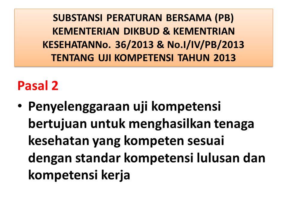 SUBSTANSI PERATURAN BERSAMA (PB) KEMENTERIAN DIKBUD & KEMENTRIAN KESEHATANNo. 36/2013 & No.I/IV/PB/2013 TENTANG UJI KOMPETENSI TAHUN 2013 Pasal 2 • Pe