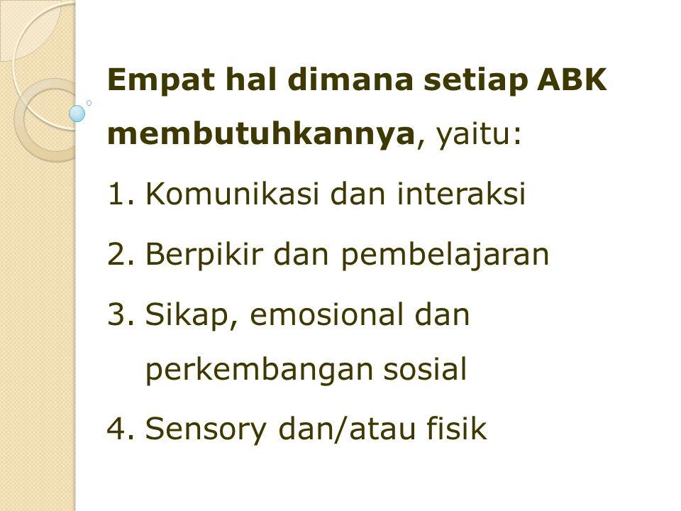Empat hal dimana setiap ABK membutuhkannya, yaitu: 1.Komunikasi dan interaksi 2.Berpikir dan pembelajaran 3.Sikap, emosional dan perkembangan sosial 4