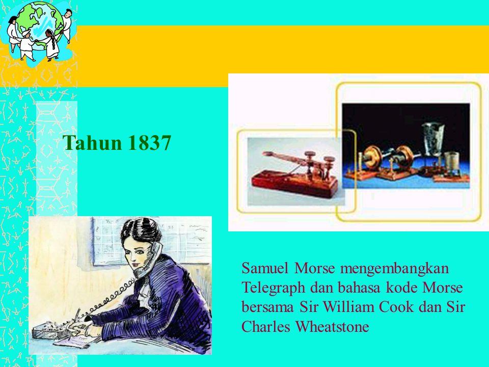 Samuel Morse mengembangkan Telegraph dan bahasa kode Morse bersama Sir William Cook dan Sir Charles Wheatstone Tahun 1837