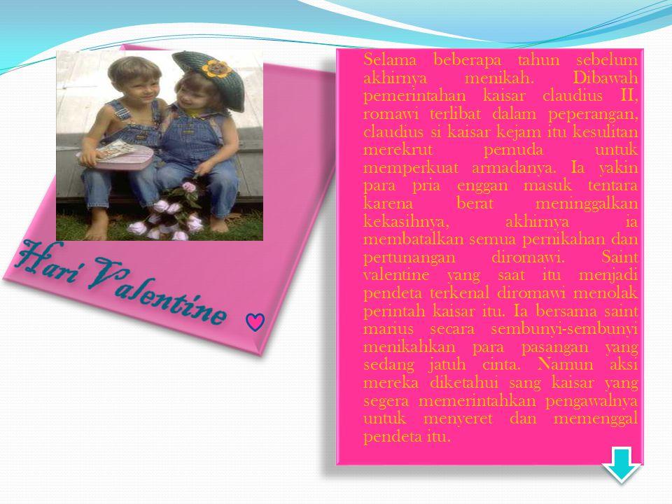 Sejarah Valentine Hari valentine tercipta pada zaman kerajaan romawi, menurut adat romawi, 14 februari adalah hari untuk menghormati juno.