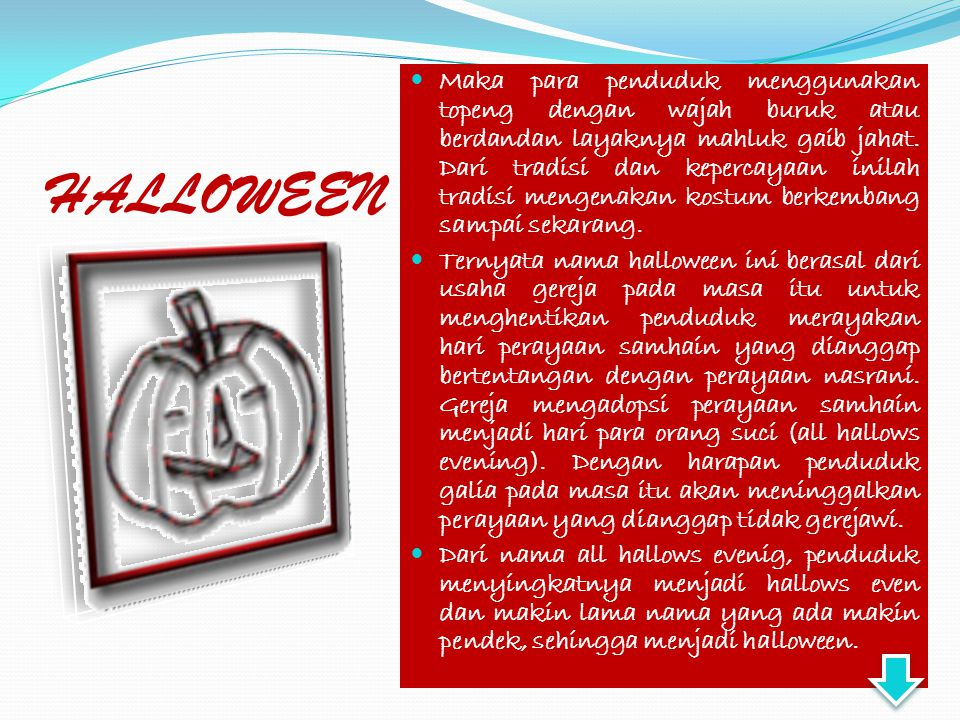 "HALLOWEEN  Perayaan halloween berasal dari perayaan bangsa galia kuno, yang disebut samhain, secara kasar memiliki arti ""akhir musim panas"". Bangsa g"