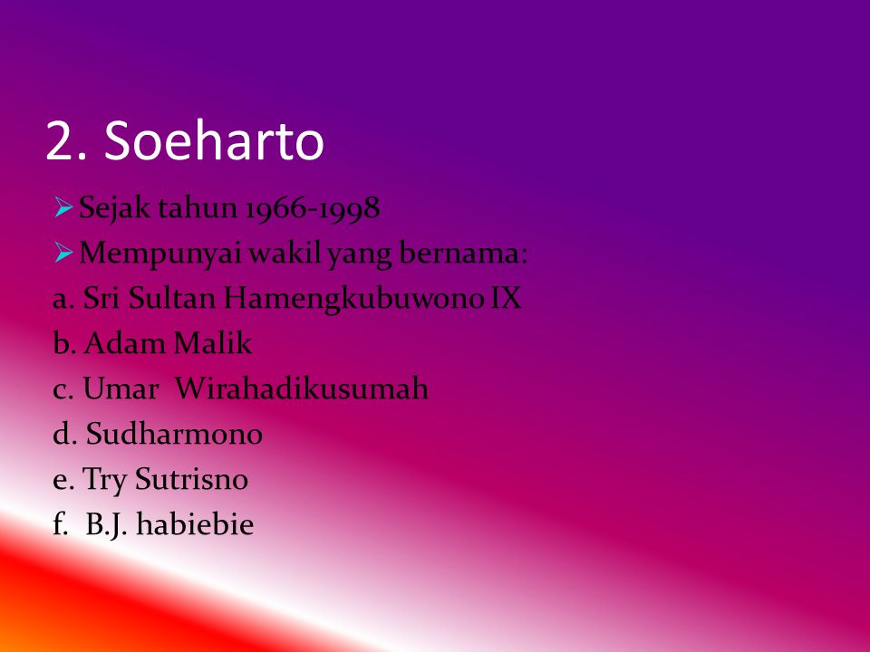 2.Soeharto  Sejak tahun 1966-1998  Mempunyai wakil yang bernama: a.
