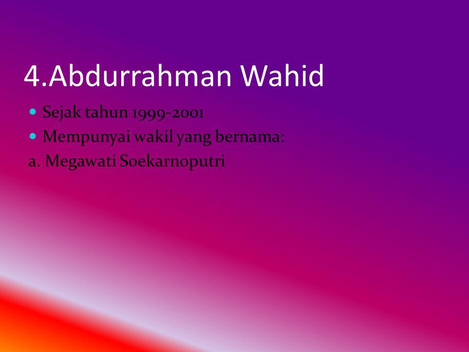 4.Abdurrahman Wahid  Sejak tahun 1999-2001  Mempunyai wakil yang bernama: a.