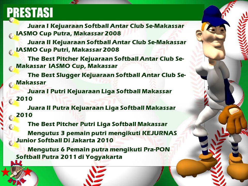 PRESTASI Juara I Kejuaraan Softball Antar Club Se-Makassar IASMO Cup Putra, Makassar 2008 Juara II Kejuaraan Softball Antar Club Se-Makassar IASMO Cup