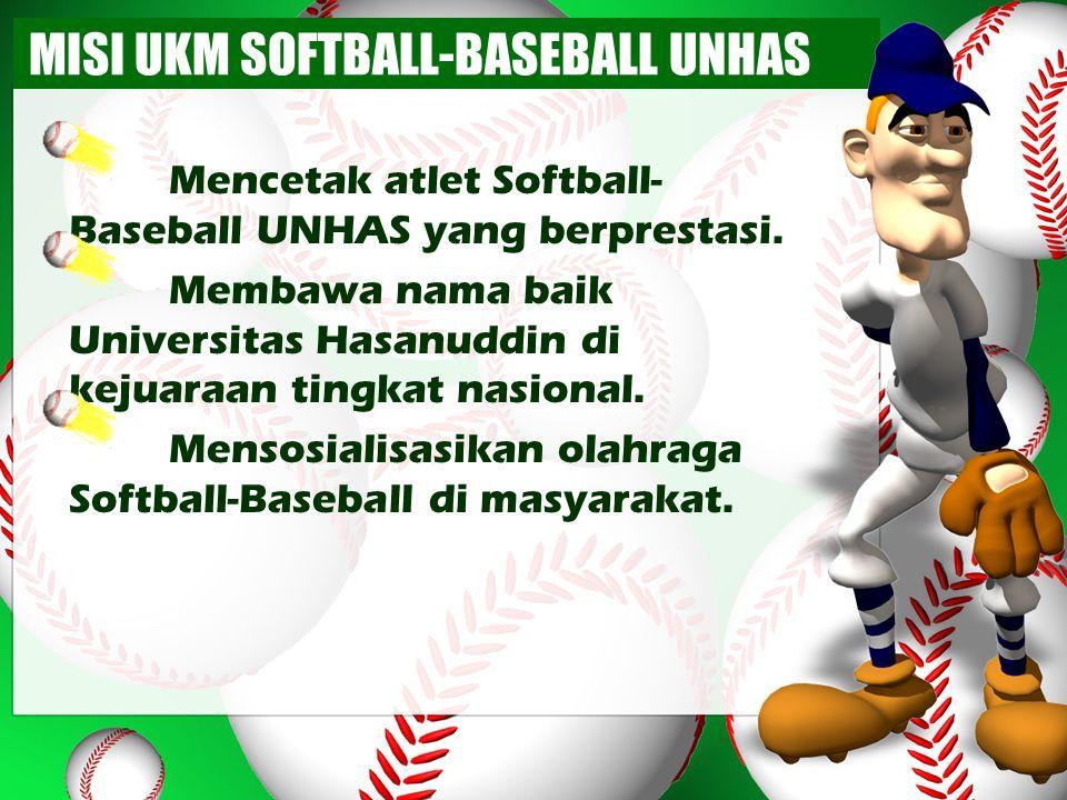 MISI UKM SOFTBALL-BASEBALL UNHAS Mencetak atlet Softball- Baseball UNHAS yang berprestasi. Membawa nama baik Universitas Hasanuddin di kejuaraan tingk