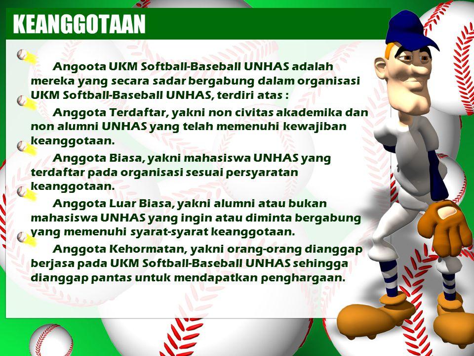 KEANGGOTAAN Angoota UKM Softball-Baseball UNHAS adalah mereka yang secara sadar bergabung dalam organisasi UKM Softball-Baseball UNHAS, terdiri atas :