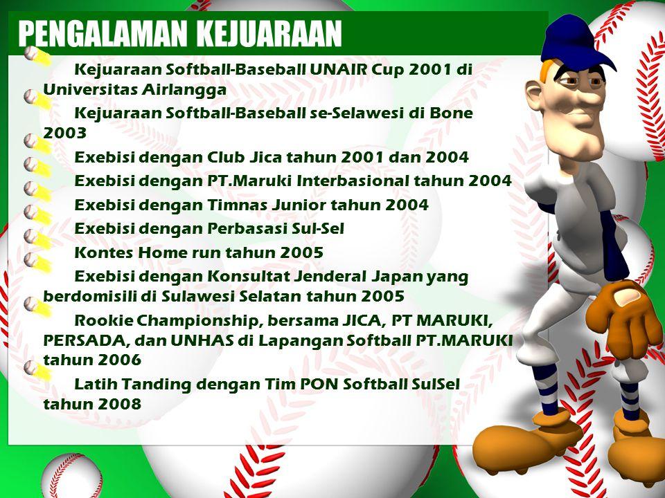 PENGALAMAN KEJUARAAN Kejuaraan Softball-Baseball UNAIR Cup 2001 di Universitas Airlangga Kejuaraan Softball-Baseball se-Selawesi di Bone 2003 Exebisi