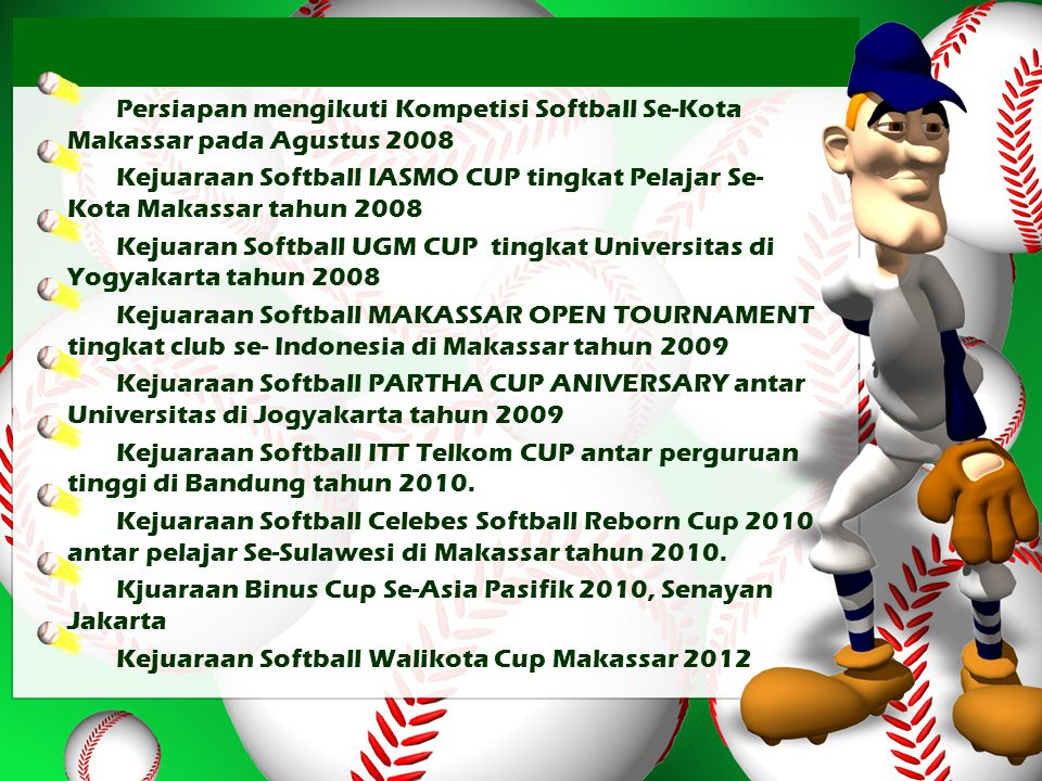 Persiapan mengikuti Kompetisi Softball Se-Kota Makassar pada Agustus 2008 Kejuaraan Softball IASMO CUP tingkat Pelajar Se- Kota Makassar tahun 2008 Ke