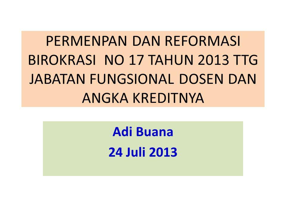 PERMENPAN DAN REFORMASI BIROKRASI NO 17 TAHUN 2013 TTG JABATAN FUNGSIONAL DOSEN DAN ANGKA KREDITNYA Adi Buana 24 Juli 2013