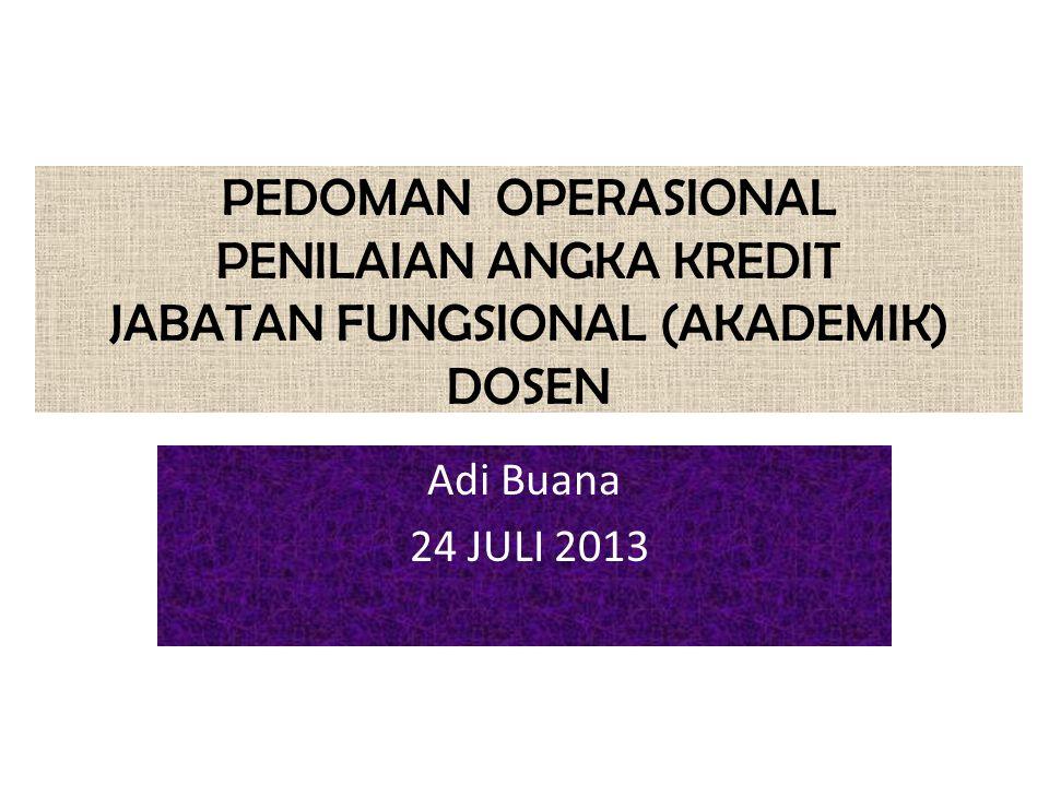 PEDOMAN OPERASIONAL PENILAIAN ANGKA KREDIT JABATAN FUNGSIONAL (AKADEMIK) DOSEN Adi Buana 24 JULI 2013