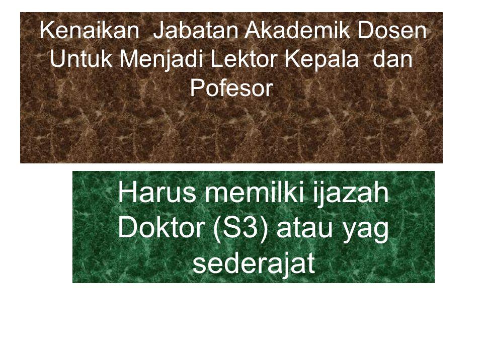 Kenaikan Jabatan Akademik Dosen Untuk Menjadi Lektor Kepala dan Pofesor Harus memilki ijazah Doktor (S3) atau yag sederajat