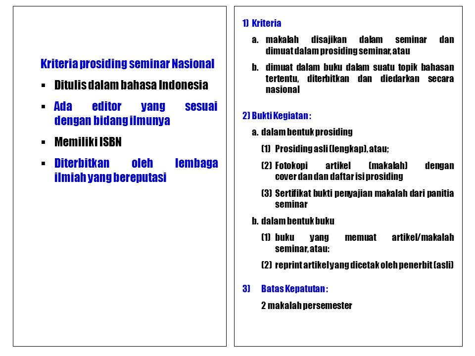 Kriteria prosiding seminar Nasional  Ditulis dalam bahasa Indonesia  Ada editor yang sesuai dengan bidang ilmunya  Memiliki ISBN  Diterbitkan oleh