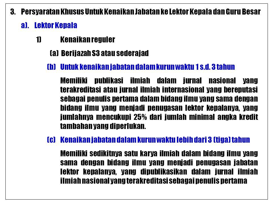 3.Persyaratan Khusus Untuk Kenaikan Jabatan ke Lektor Kepala dan Guru Besar a).Lektor Kepala 1)Kenaikan reguler (a) Berijazah S3 atau sederajad (b)Unt