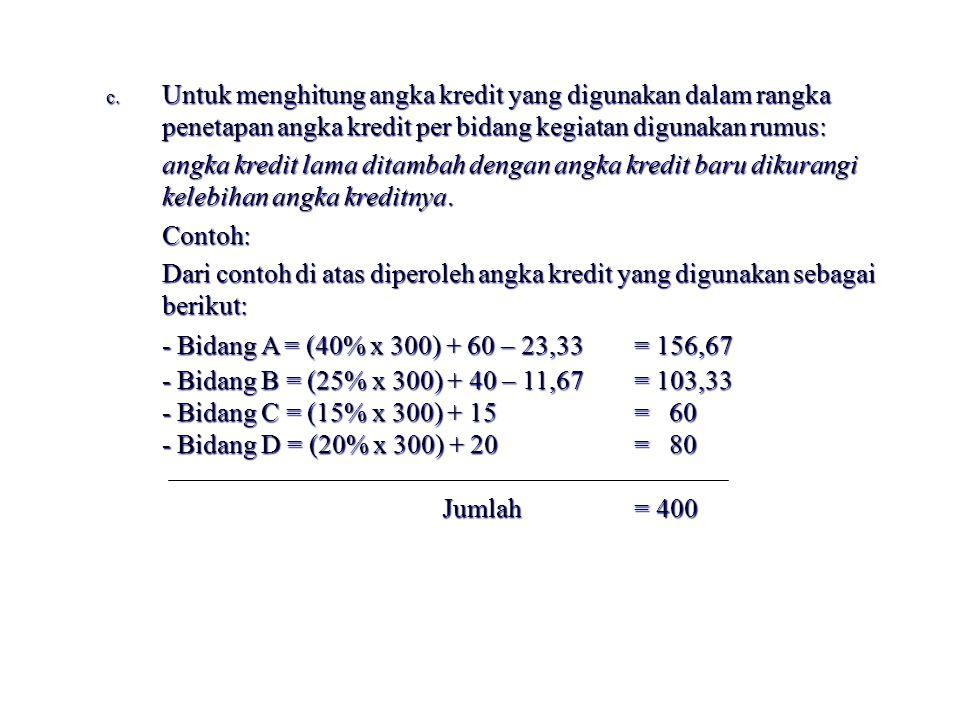c. Untuk menghitung angka kredit yang digunakan dalam rangka penetapan angka kredit per bidang kegiatan digunakan rumus: angka kredit lama ditambah de