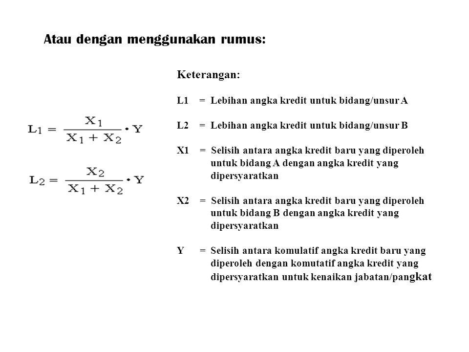 Atau dengan menggunakan rumus: Keterangan: L1 = Lebihan angka kredit untuk bidang/unsur A L2 = Lebihan angka kredit untuk bidang/unsur B X1 = Selisih