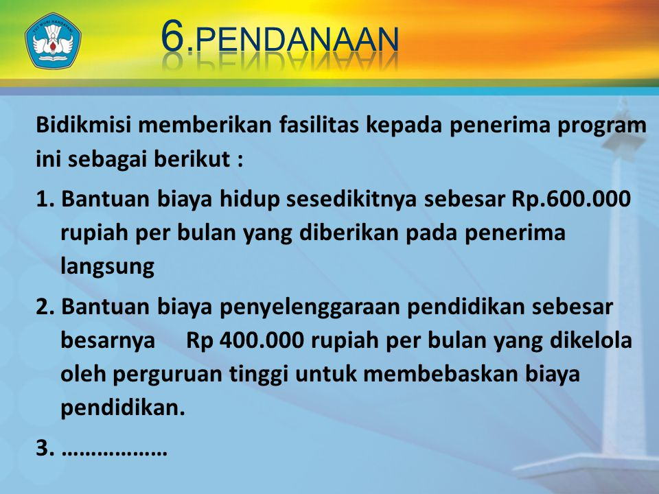 Bidikmisi memberikan fasilitas kepada penerima program ini sebagai berikut : 1.