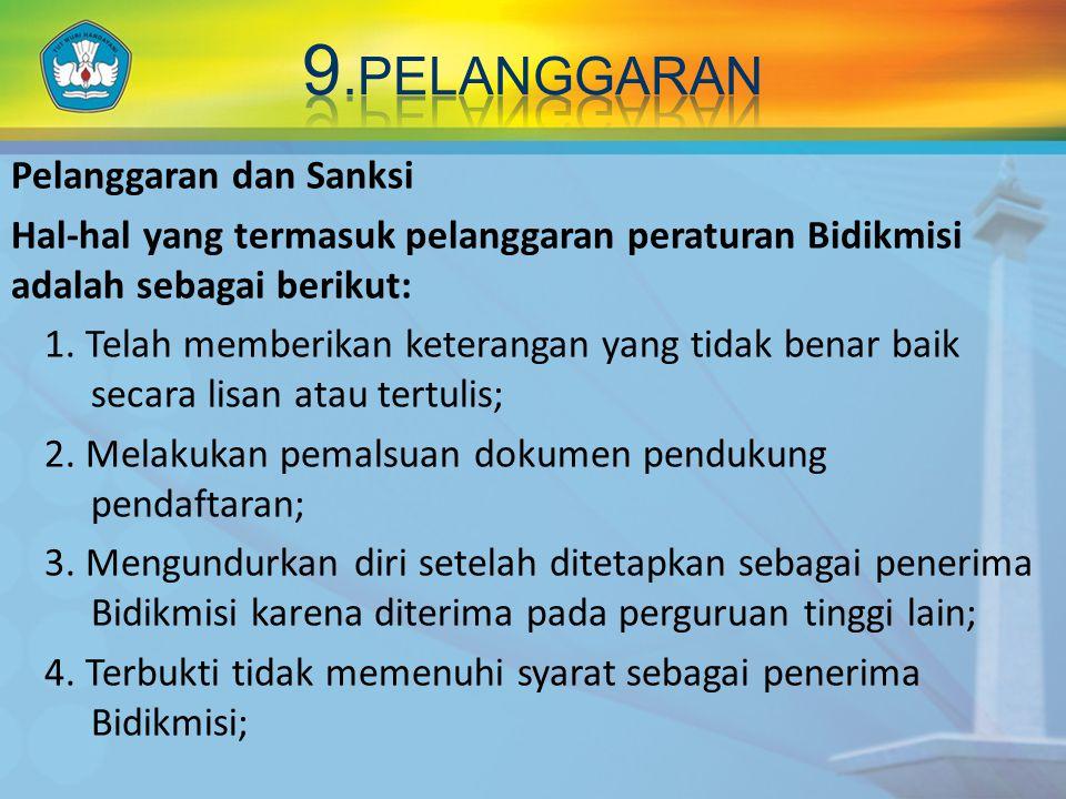 Pelanggaran dan Sanksi Hal-hal yang termasuk pelanggaran peraturan Bidikmisi adalah sebagai berikut: 1.