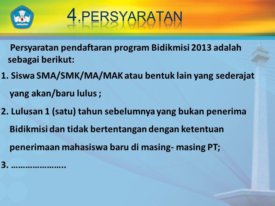 Persyaratan pendaftaran program Bidikmisi 2013 adalah sebagai berikut: 1.