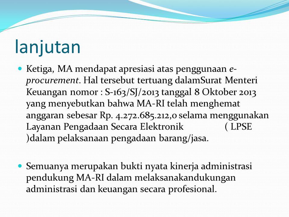 lanjutan  Ketiga, MA mendapat apresiasi atas penggunaan e- procurement. Hal tersebut tertuang dalamSurat Menteri Keuangan nomor : S-163/SJ/2013 tangg