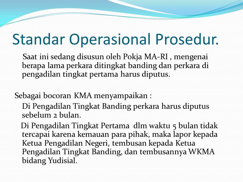 Standar Operasional Prosedur. Saat ini sedang disusun oleh Pokja MA-RI, mengenai berapa lama perkara ditingkat banding dan perkara di pengadilan tingk