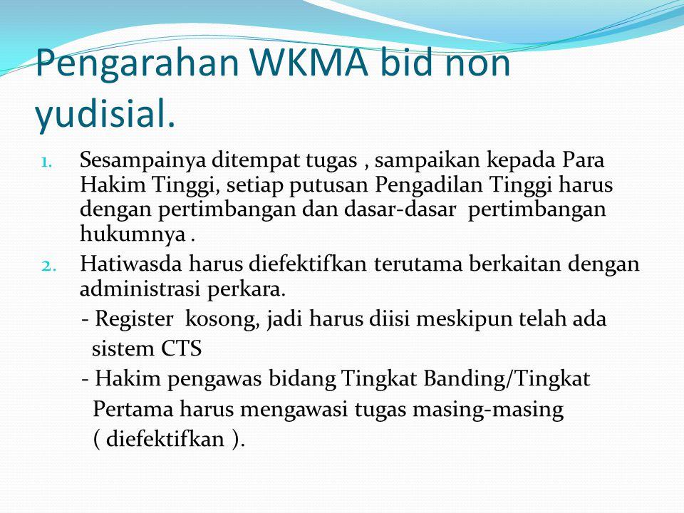 Pengarahan WKMA bid non yudisial. 1. Sesampainya ditempat tugas, sampaikan kepada Para Hakim Tinggi, setiap putusan Pengadilan Tinggi harus dengan per