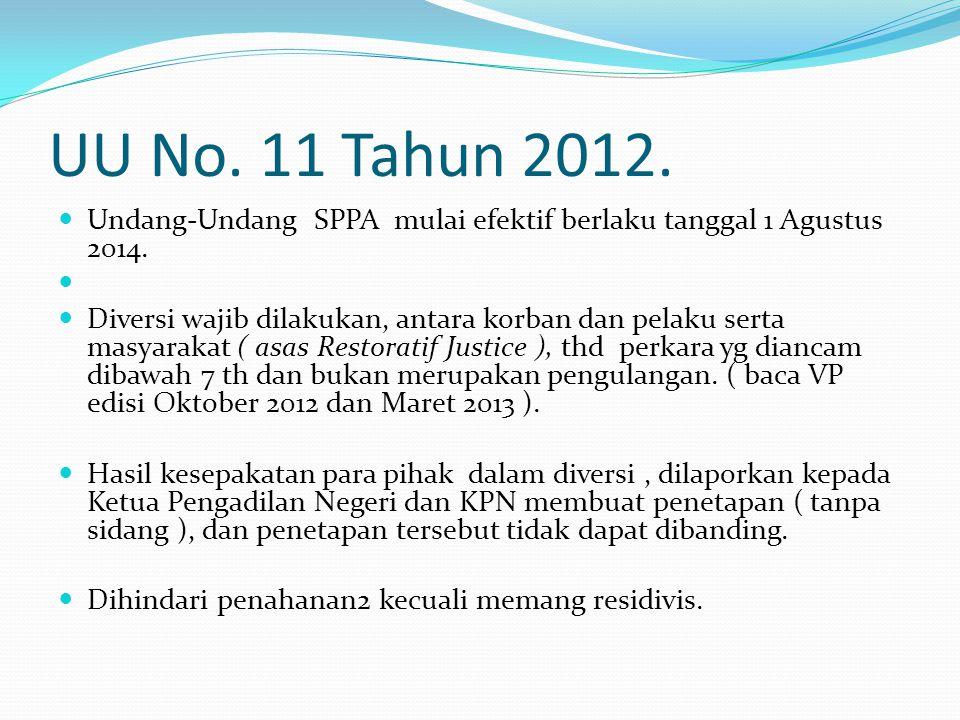 UU No. 11 Tahun 2012.  Undang-Undang SPPA mulai efektif berlaku tanggal 1 Agustus 2014.   Diversi wajib dilakukan, antara korban dan pelaku serta m