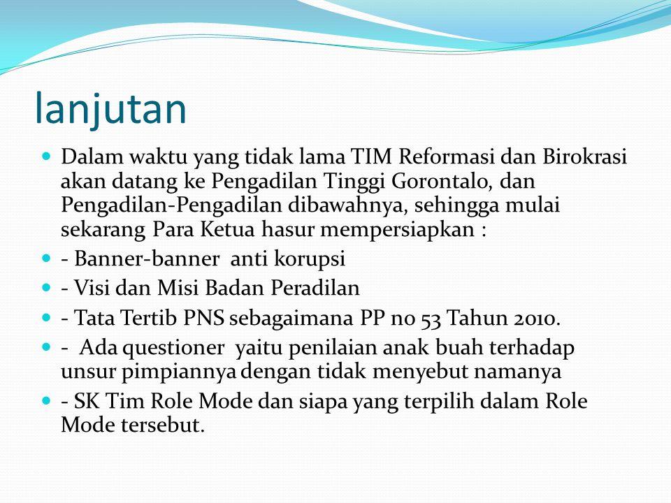 lanjutan  Dalam waktu yang tidak lama TIM Reformasi dan Birokrasi akan datang ke Pengadilan Tinggi Gorontalo, dan Pengadilan-Pengadilan dibawahnya, s
