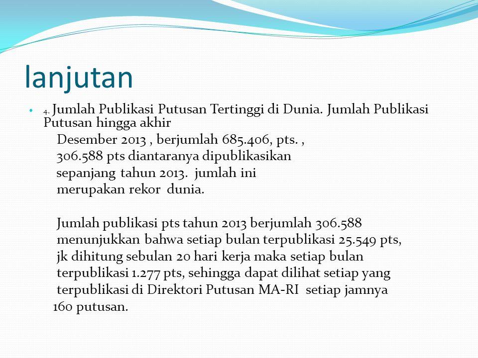 lanjutan  4. Jumlah Publikasi Putusan Tertinggi di Dunia. Jumlah Publikasi Putusan hingga akhir Desember 2013, berjumlah 685.406, pts., 306.588 pts d