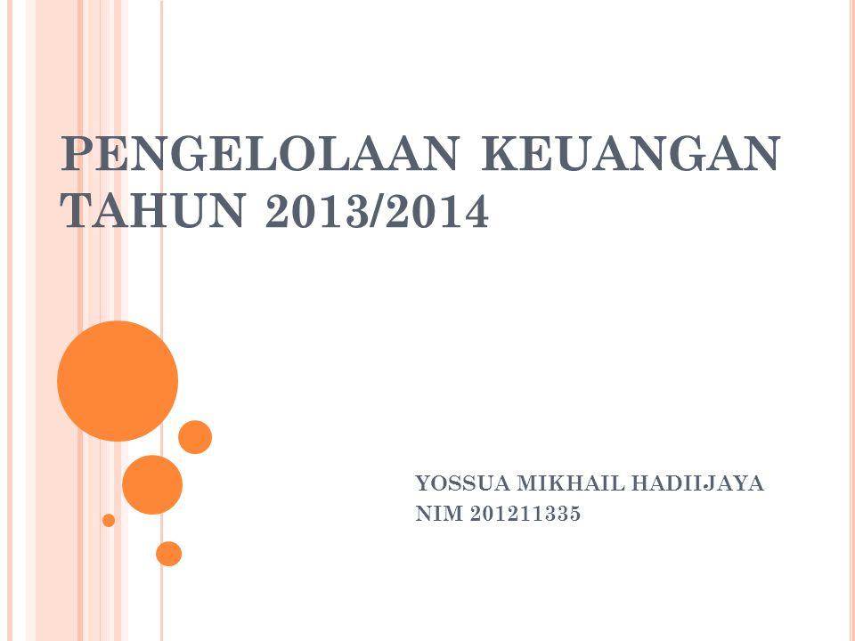 PENGELOLAAN KEUANGAN TAHUN 2013/2014 YOSSUA MIKHAIL HADIIJAYA NIM 201211335