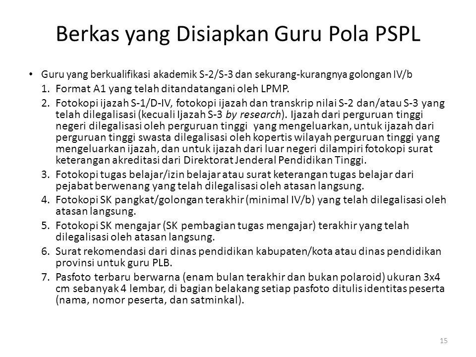 Berkas yang Disiapkan Guru Pola PSPL • Guru yang berkualifikasi akademik S-2/S-3 dan sekurang-kurangnya golongan IV/b 1.Format A1 yang telah ditandata