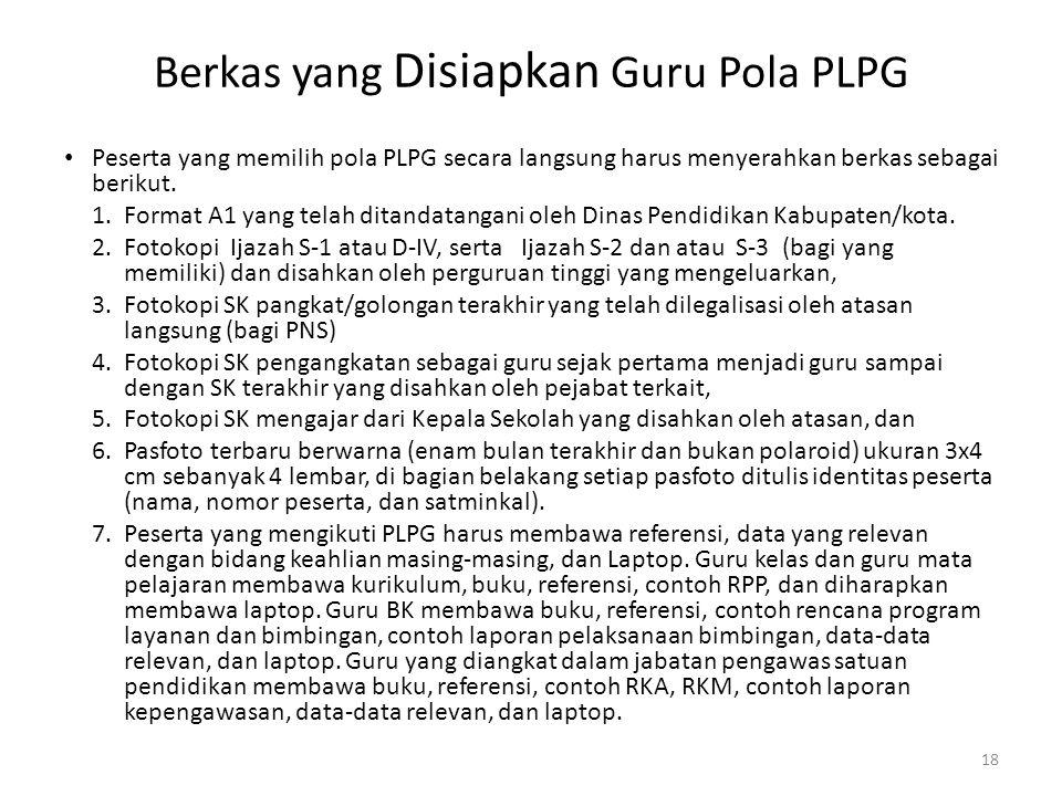 • Peserta yang memilih pola PLPG secara langsung harus menyerahkan berkas sebagai berikut. 1.Format A1 yang telah ditandatangani oleh Dinas Pendidikan