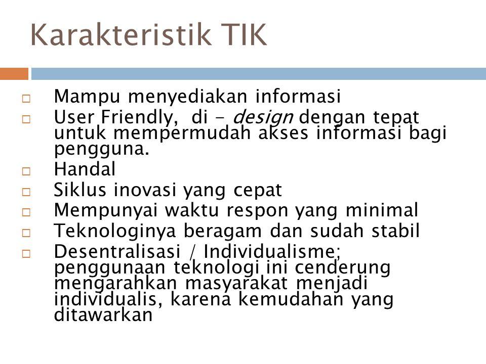 Karakteristik TIK  Mampu menyediakan informasi  User Friendly, di - design dengan tepat untuk mempermudah akses informasi bagi pengguna.  Handal 