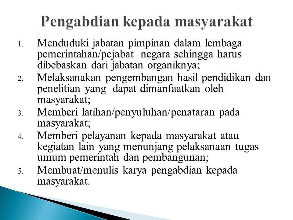 1. Menduduki jabatan pimpinan dalam lembaga pemerintahan/pejabat negara sehingga harus dibebaskan dari jabatan organiknya; 2. Melaksanakan pengembanga