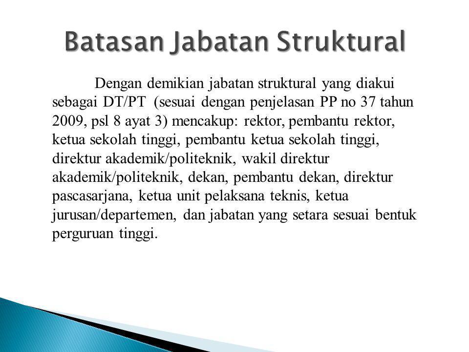 Dengan demikian jabatan struktural yang diakui sebagai DT/PT (sesuai dengan penjelasan PP no 37 tahun 2009, psl 8 ayat 3) mencakup: rektor, pembantu r