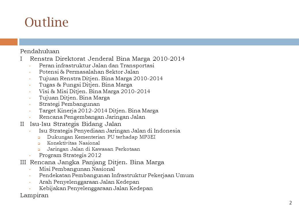 Outline Pendahuluan IRenstra Direktorat Jenderal Bina Marga 2010-2014 • Peran infrastruktur Jalan dan Transportasi • Potensi & Permasalahan Sektor Jalan • Tujuan Renstra Ditjen.