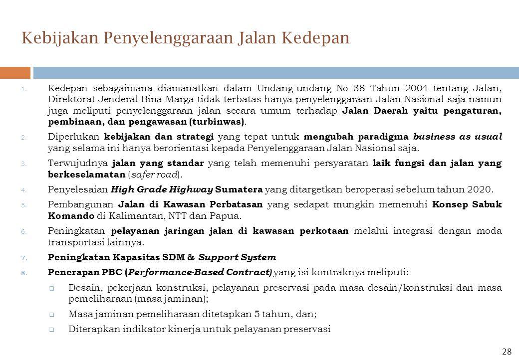 1. Kedepan sebagaimana diamanatkan dalam Undang-undang No 38 Tahun 2004 tentang Jalan, Direktorat Jenderal Bina Marga tidak terbatas hanya penyelengga