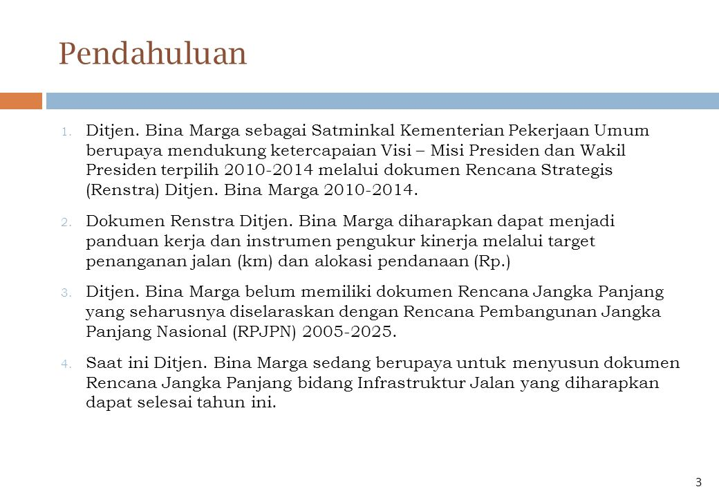 Pendahuluan 1. Ditjen. Bina Marga sebagai Satminkal Kementerian Pekerjaan Umum berupaya mendukung ketercapaian Visi – Misi Presiden dan Wakil Presiden
