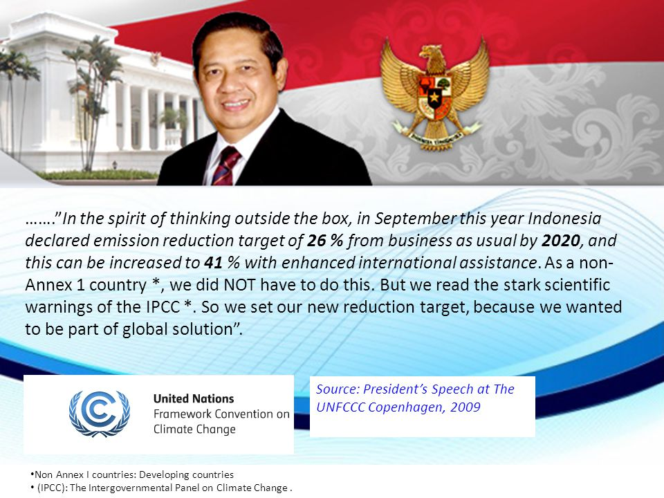 "…….""In the spirit of thinking outside the box, in September this year Indonesia declared emission reduction target of 26 % from business as usual by 2"