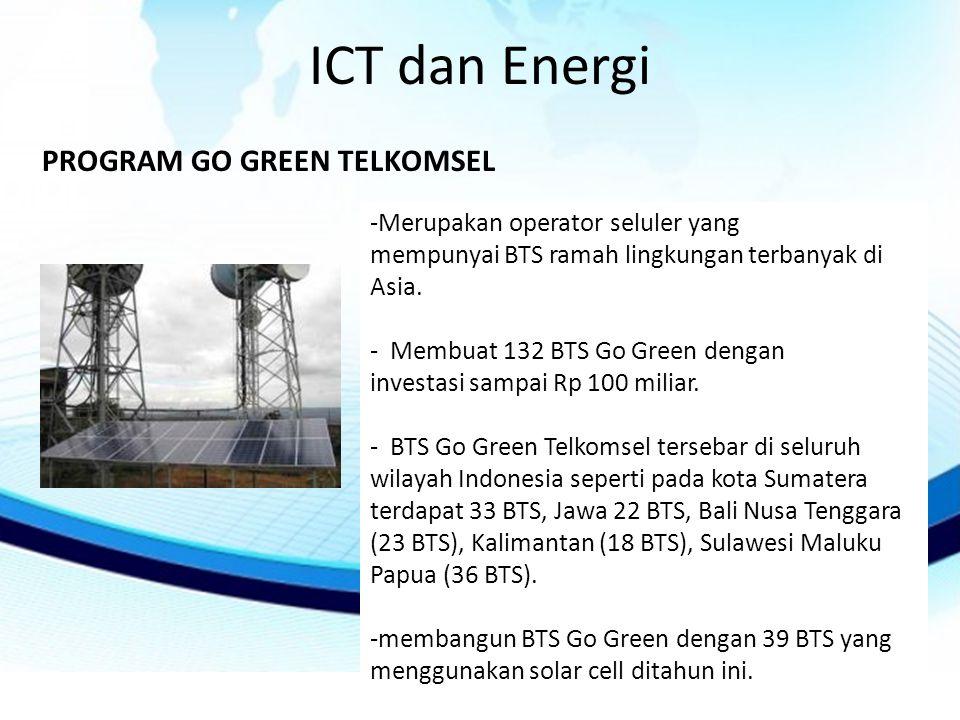 ICT dan Energi PROGRAM GO GREEN TELKOMSEL -Merupakan operator seluler yang mempunyai BTS ramah lingkungan terbanyak di Asia.