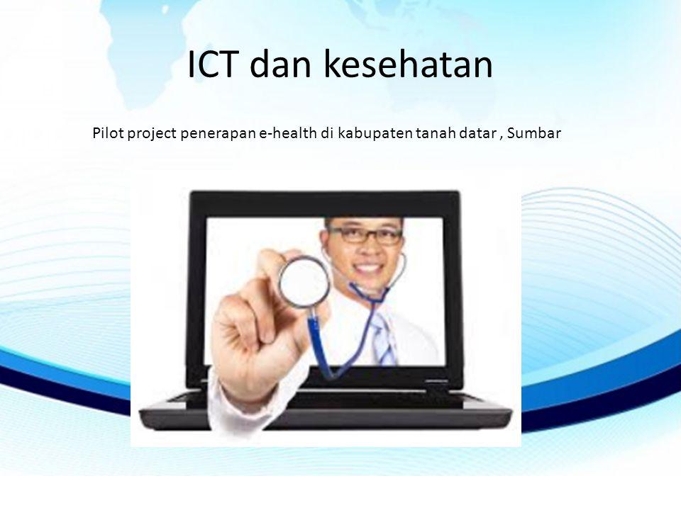 ICT dan kesehatan Pilot project penerapan e-health di kabupaten tanah datar, Sumbar