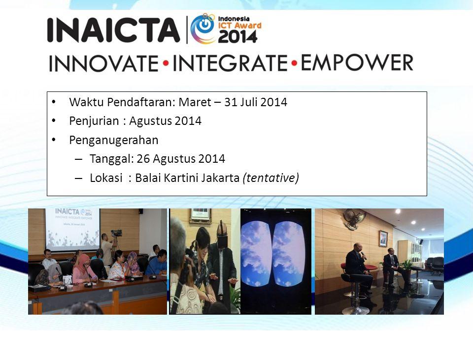• Waktu Pendaftaran: Maret – 31 Juli 2014 • Penjurian : Agustus 2014 • Penganugerahan – Tanggal: 26 Agustus 2014 – Lokasi : Balai Kartini Jakarta (tentative)