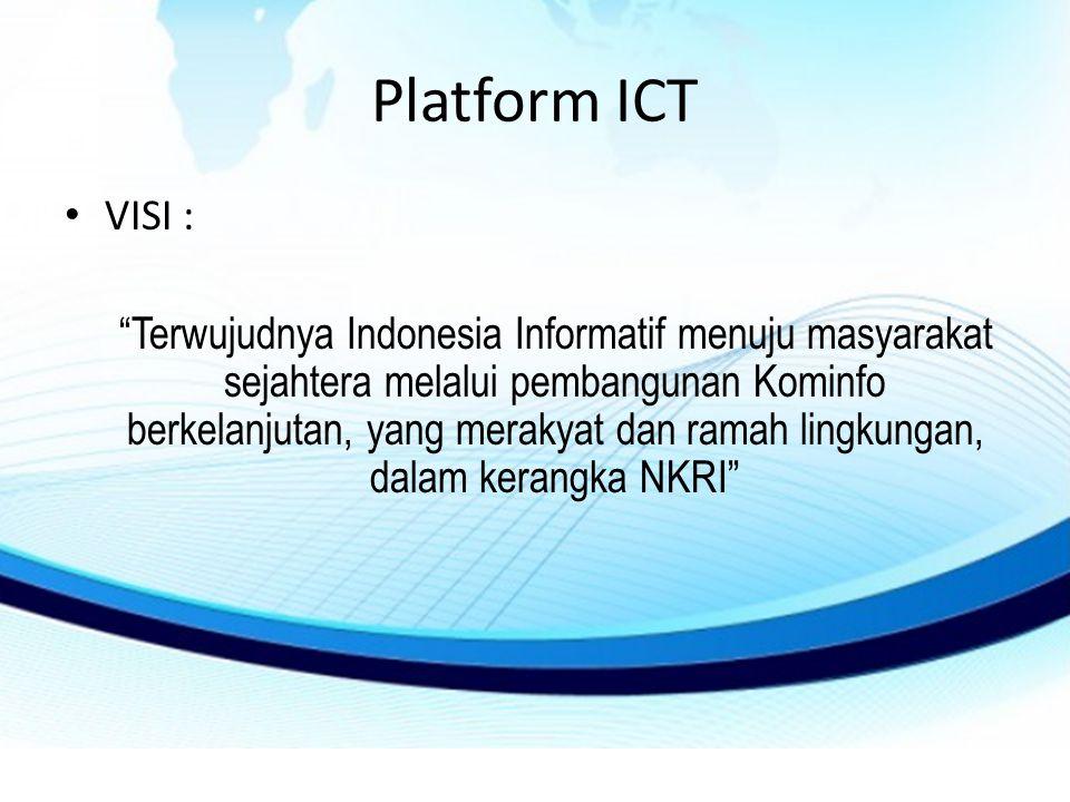 Platform ICT • VISI : Terwujudnya Indonesia Informatif menuju masyarakat sejahtera melalui pembangunan Kominfo berkelanjutan, yang merakyat dan ramah lingkungan, dalam kerangka NKRI